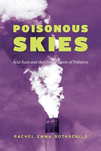 9780226634715-022663471X-Poisonous Skies: Acid Rain and the Globalization of Pollution