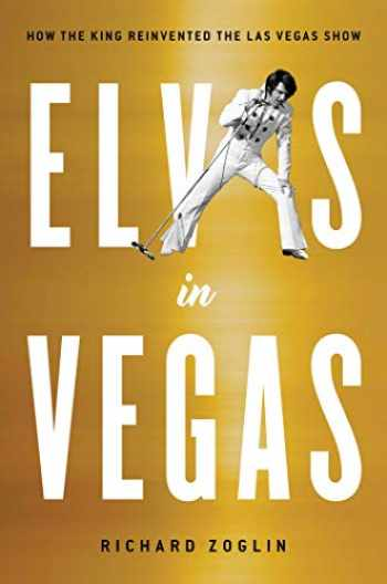 9781501151194-1501151193-Elvis in Vegas: How the King Reinvented the Las Vegas Show