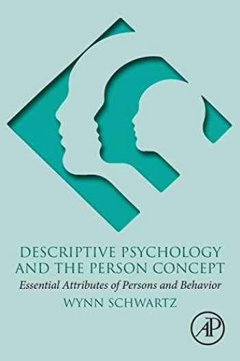 9780128139851-0128139854-Descriptive Psychology and the Person Concept: Essential Attributes of Persons and Behavior