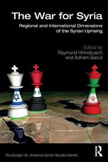 9780367193706-0367193701-The War for Syria: Regional and International Dimensions of the Syrian Uprising (Routledge/ St. Andrews Syrian Studies Series)