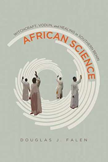 9780299318949-029931894X-African Science: Witchcraft, Vodun, and Healing in Southern Benin