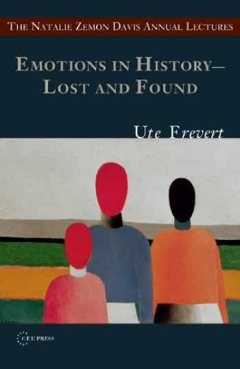 9786155053344-6155053340-Emotions in History: Lost and Found (The Natalie Zemon Davis Annual Lecture Series at Central European University, Budapest)