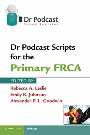 9781107401013-1107401011-Dr Podcast Scripts for the Primary FRCA