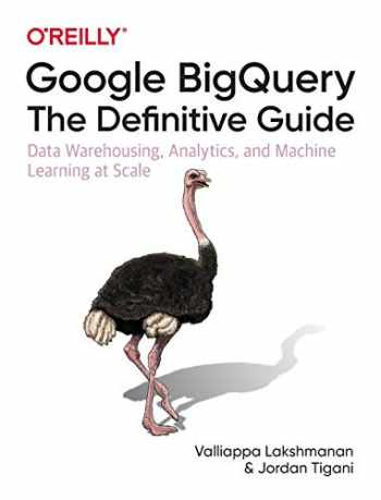 9781492044468-1492044466-Google BigQuery: The Definitive Guide: Data Warehousing, Analytics, and Machine Learning at Scale