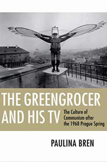 9780801476426-0801476429-The Greengrocer and His TV: The Culture of Communism after the 1968 Prague Spring