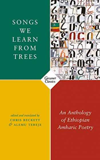 9781784109479-1784109479-Songs We Learn from Trees: An Anthology of Ethiopian Amharic Poetry