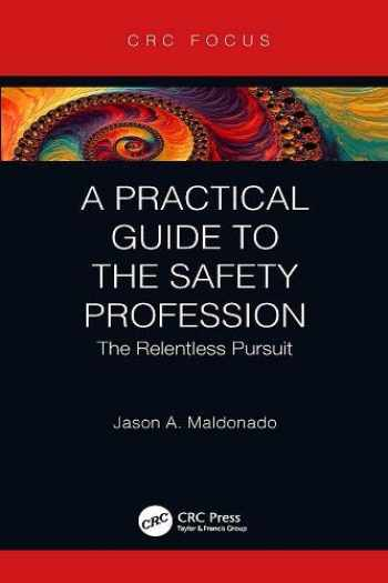 9780367347499-0367347490-A Practical Guide to the Safety Profession: The Relentless Pursuit (CRC Focus)