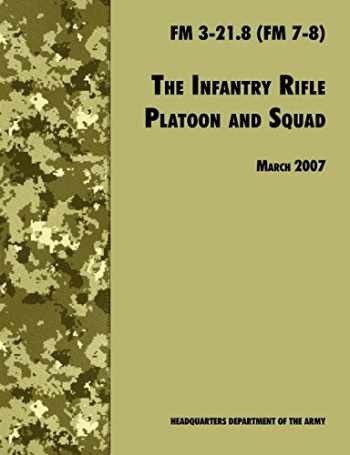 9781780391618-1780391617-The Infantry Rifle and Platoon Squad: The Official U.S. Army Field Manual FM 3-21.8 (FM 7-8), 28 March 2007 revision