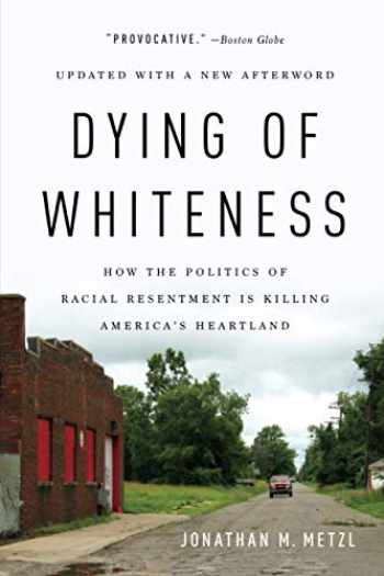 9781541644977-1541644972-Dying of Whiteness: How the Politics of Racial Resentment Is Killing America's Heartland