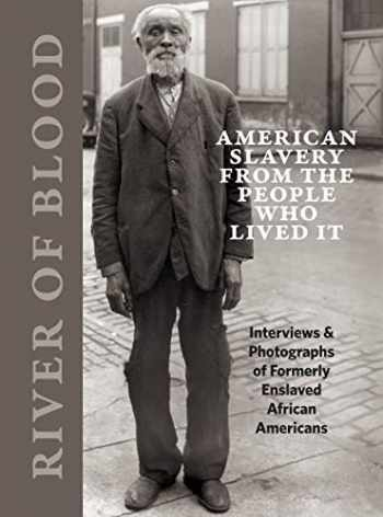 9780991541850-0991541855-River of Blood: American Slavery from the People Who Lived It: Interviews & Photographs of Formerly Enslaved African Americans