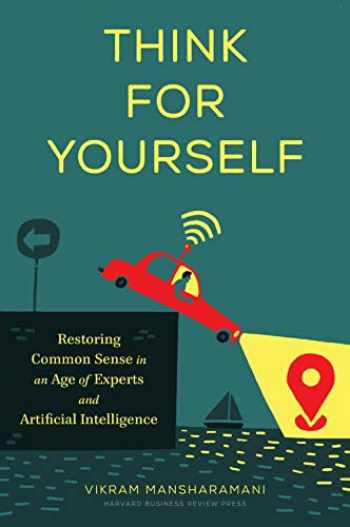9781633699212-1633699218-Think for Yourself: Restoring Common Sense in an Age of Experts and Artificial Intelligence
