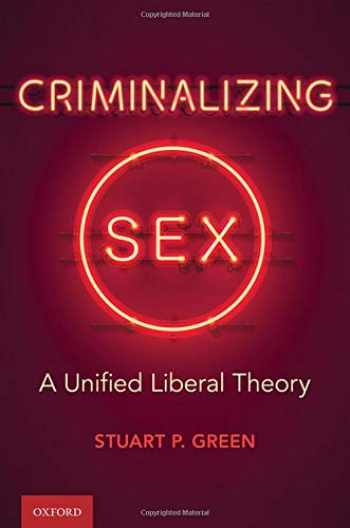 9780197507483-0197507484-Criminalizing Sex: A Unified Liberal Theory (Oxford Monographs on Criminal Law and Justice)