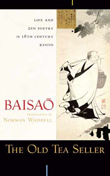 9781582434827-1582434824-The Old Tea Seller: Life and Zen Poetry in 18th Century Kyoto