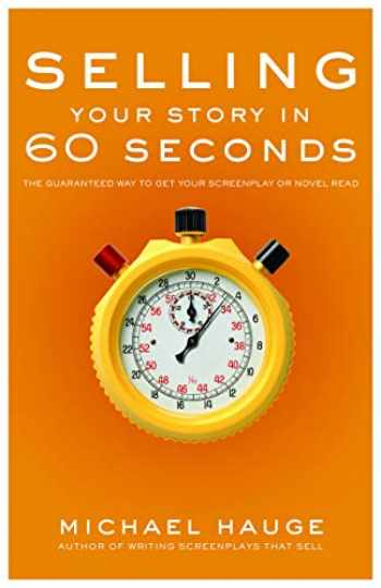 9781932907209-1932907203-Selling Your Story in 60 Seconds: The Guaranteed Way to Get Your Screenplay or Novel Read