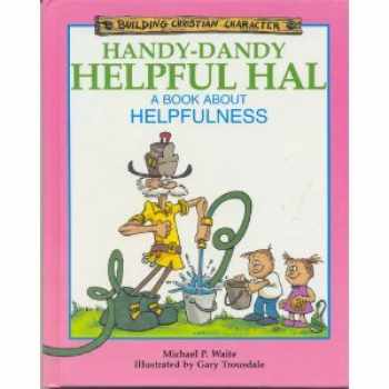 9781555132217-1555132219-Handy-Dandy Helpful Hal: A Book About Helpfulness (Building Christian Character)