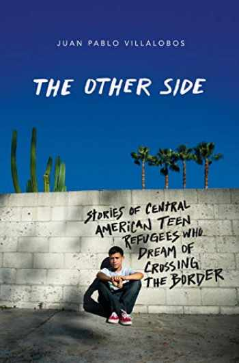 9780374305734-0374305730-The Other Side: Stories of Central American Teen Refugees Who Dream of Crossing the Border