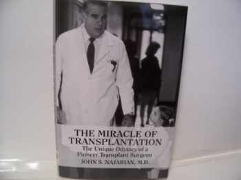 9781607477235-1607477238-The Miracle of Transplantation: The Unique Odyssey of a Pioneer Transplant Surgeon