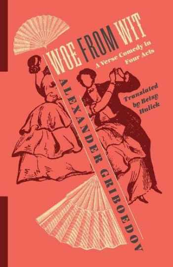 9780231189798-0231189796-Woe from Wit: A Verse Comedy in Four Acts (Russian Library)