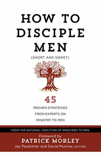 9781424554980-1424554985-How to Disciple Men (Short and Sweet): 45 Proven Strategies from Experts on Ministry to Men