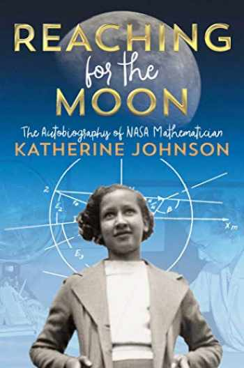 9781534440838-1534440836-Reaching for the Moon: The Autobiography of NASA Mathematician Katherine Johnson