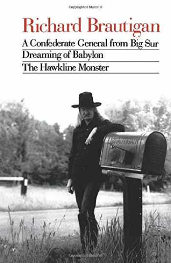9780395547038-0395547032-Richard Brautigan: A Confederate General from Big Sur, Dreaming of Babylon, and the Hawkline Monster