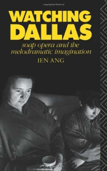 9780415045988-0415045983-Watching Dallas: Soap Opera and the Melodramatic Imagination