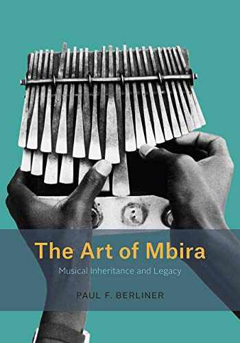 9780226628684-022662868X-The Art of Mbira: Musical Inheritance and Legacy (Chicago Studies in Ethnomusicology)