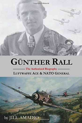 9781732656024-1732656029-Gunther Rall: Luftwaffe Ace & NATO General