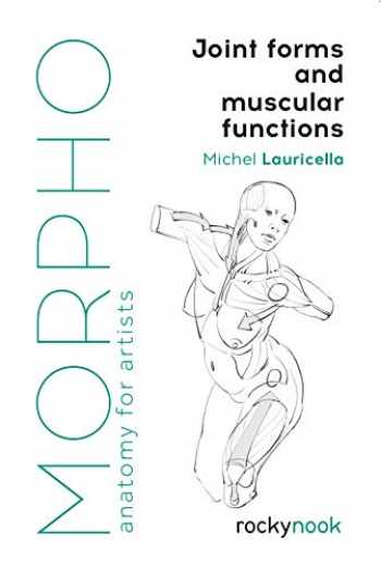 9781681985404-1681985403-Morpho: Joint Forms and Muscular Functions: Anatomy for Artists (Morpho: Anatomy for Artists)