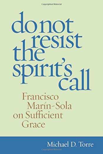 9780813221496-0813221498-Do Not Resist the Spirit's Call: Francisco Marín-Sola on Sufficient Grace