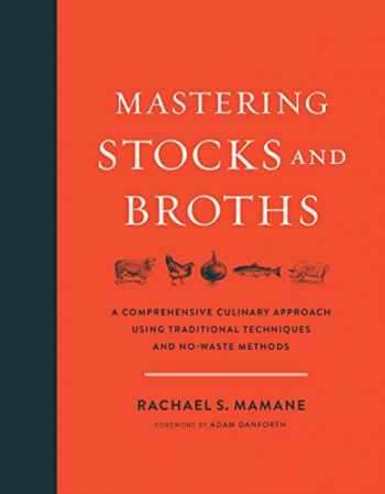 9781603586566-1603586563-Mastering Stocks and Broths: A Comprehensive Culinary Approach Using Traditional Techniques and No-Waste Methods