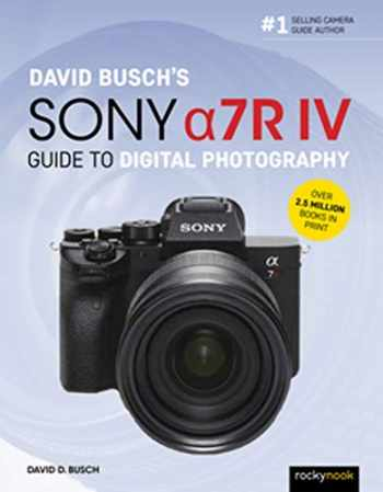 9781681985701-1681985705-David Busch's Sony Alpha a7R IV Guide to Digital Photography (The David Busch Camera Guide Series)