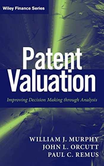 9781118027349-1118027345-Patent Valuation: Improving Decision Making through Analysis