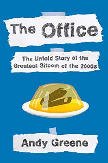 9781524744977-1524744972-The Office: The Untold Story of the Greatest Sitcom of the 2000s: An Oral History
