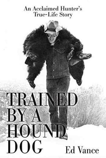9781543943658-1543943659-Trained by a Hound Dog: An Acclaimed Hunter's True-Life Story