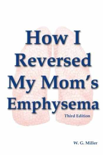 9781478310174-1478310170-How I Reversed My Mom's Emphysema Third Edition