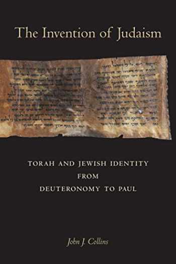 9780520294127-0520294122-The Invention of Judaism: Torah and Jewish Identity from Deuteronomy to Paul (Volume 7) (Taubman Lectures in Jewish Studies)