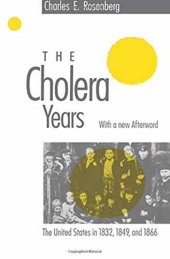 9780226726779-0226726770-The Cholera Years: The United States in 1832, 1849, and 1866