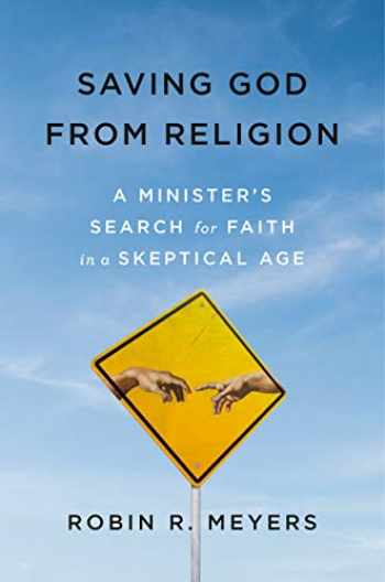 9781984822512-1984822519-Saving God from Religion: A Minister's Search for Faith in a Skeptical Age