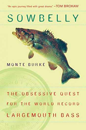 9780452287150-0452287154-Sowbelly: The Obsessive Quest for the World-Record Largemouth Bass
