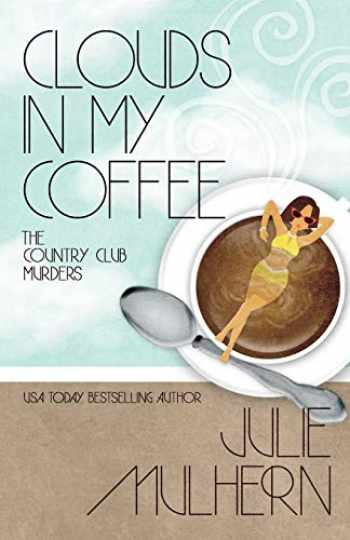 9781635110210-1635110211-Clouds In My Coffee (The Country Club Murders) (Volume 3)