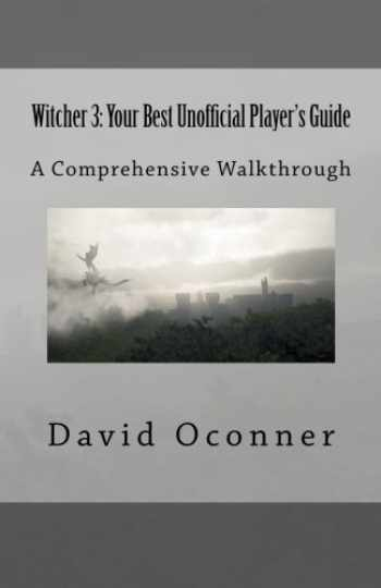 9781519314727-1519314728-Witcher 3: Your Best Unofficial Player's Guide: A Comprehensive Walkthrough