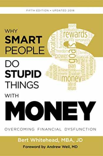 9781532385391-1532385390-Why Smart People Do Stupid Things With Money: Overcoming Financial Dysfunction 5th Ed
