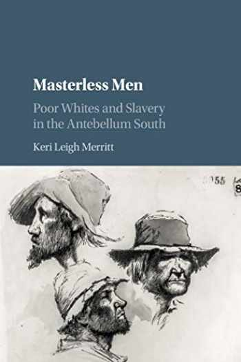 9781316635438-1316635430-Masterless Men: Poor Whites and Slavery in the Antebellum South (Cambridge Studies on the American South)
