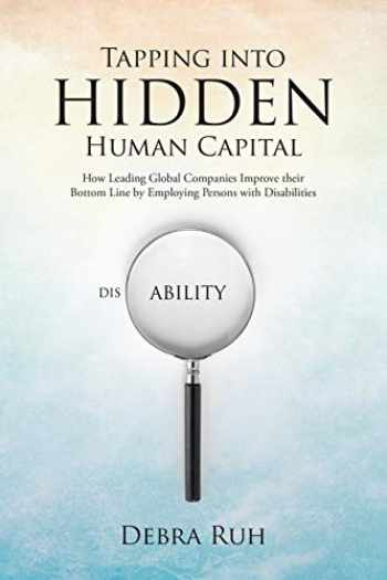9780578177533-0578177536-Tapping into Hidden Human Capital: How Leading Global Companies Improve their Bottom Line by Employing Persons with Disabilities