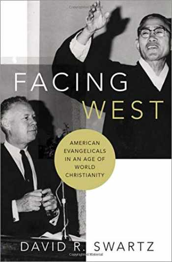 9780190250805-0190250801-Facing West: American Evangelicals in an Age of World Christianity
