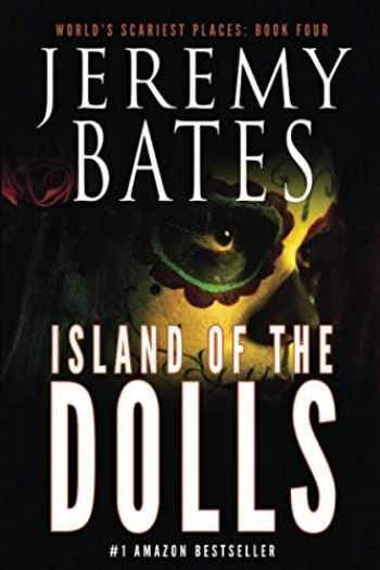 9781988091075-1988091071-Island of the Dolls (World's Scariest Places - A psychological horror thriller)