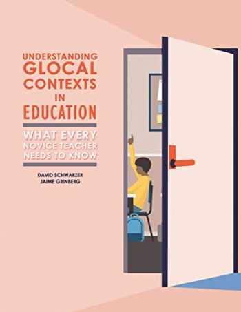 9781524990183-1524990183-Understanding Glocal Contexts in Education: What Every Novice Teacher Needs to Know