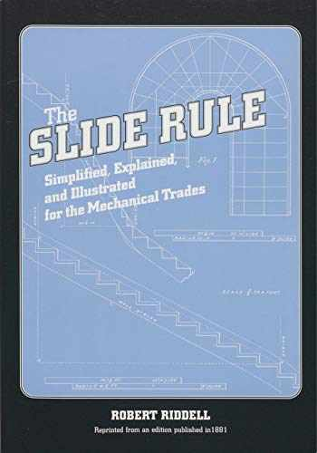 9781931626033-1931626030-The Slide Rule: Simplified, Explained, and Illustrated for the Mechanical Trades