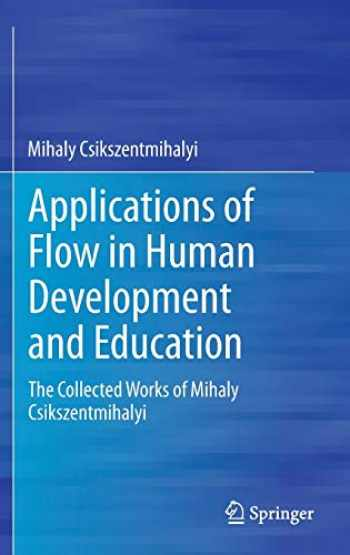 9789401790932-9401790930-Applications of Flow in Human Development and Education: The Collected Works of Mihaly Csikszentmihalyi